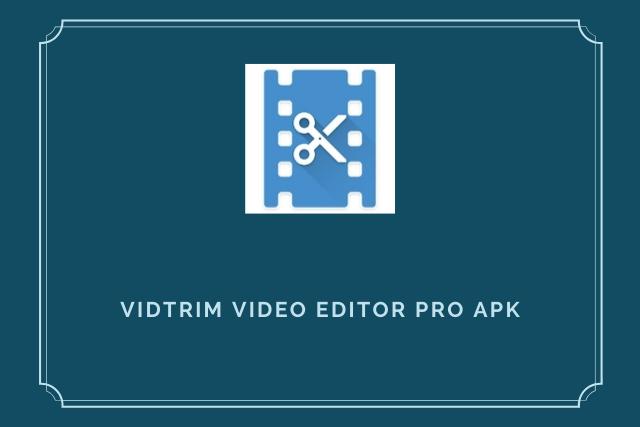 VidTrim Video Editor Pro Apk 2020