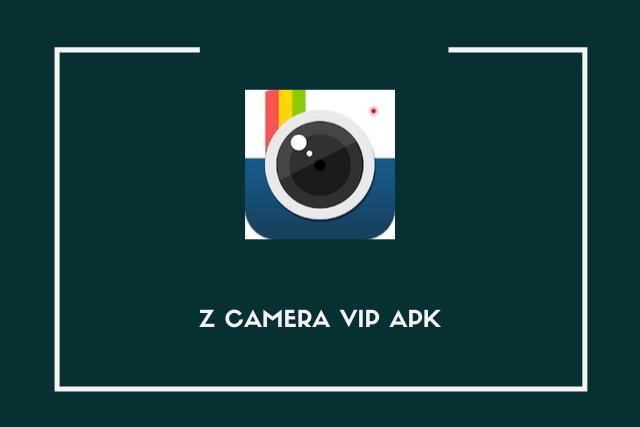 Z Camera VIP Apk 2021