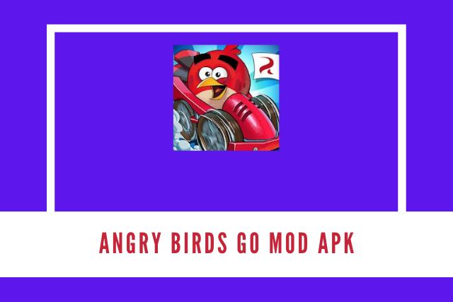 Angry Birds Go Mod Apk 2021