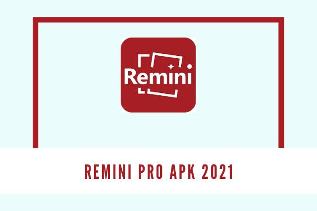 Remini Pro Apk 2021