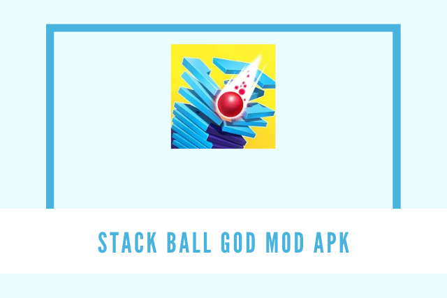 Stack Ball God Mod Apk 2021