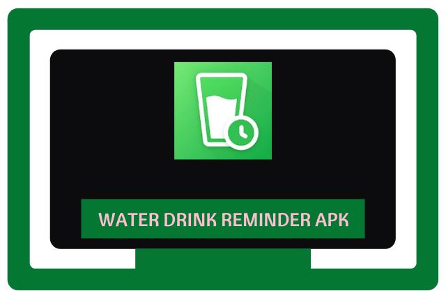 Water Drink Reminder Apk 2021
