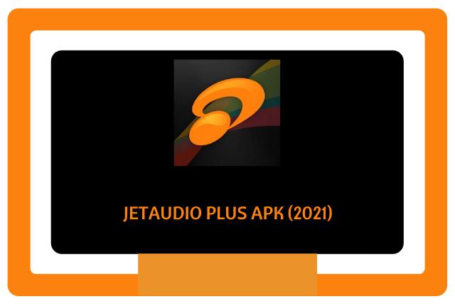 jetAudio Plus Apk 2021