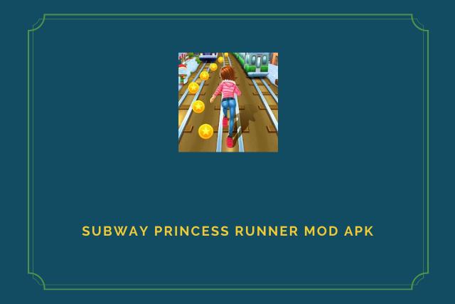 Subway Princess Runner Mod Apk 2021